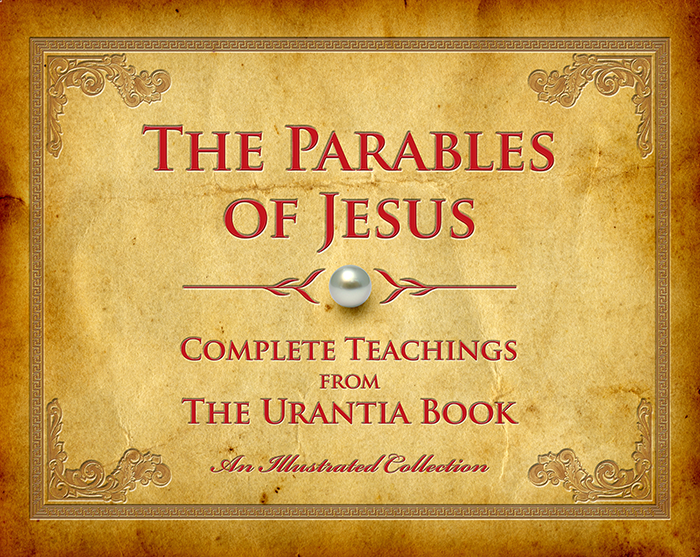 The Parables of Jesus: Complete Teachings from The Urantia Book - Illustrated