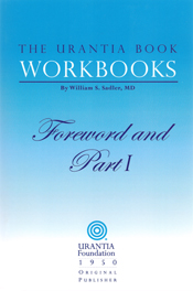 The Urantia Book Workbooks: Volume I - Foreword and Part 1 by William S Sadler