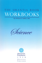 The Urantia Book Workbooks: Volume II - Science by William S Sadler