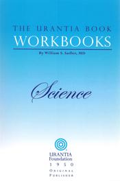 The Urantia Book Workbooks: Volume II - Science by William S Sadler