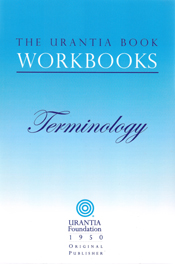 The Urantia Book Workbooks: Volume VII - Terminology by William S Sadler