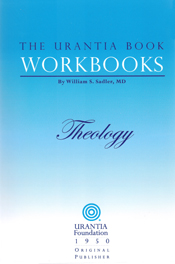 The Urantia Book Workbooks: Volume V - Theology by William S Sadler
