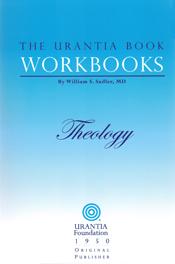 The Urantia Book Workbooks: Volume V - Theology by William S Sadler