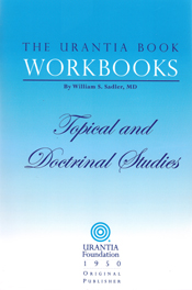 The Urantia Book Workbooks: Volume III - Topical and Doctrinal Study by William S Sadler
