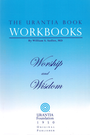 The Urantia Book Workbooks: Volume VIII - Worship And Wisdom by William S Sadler